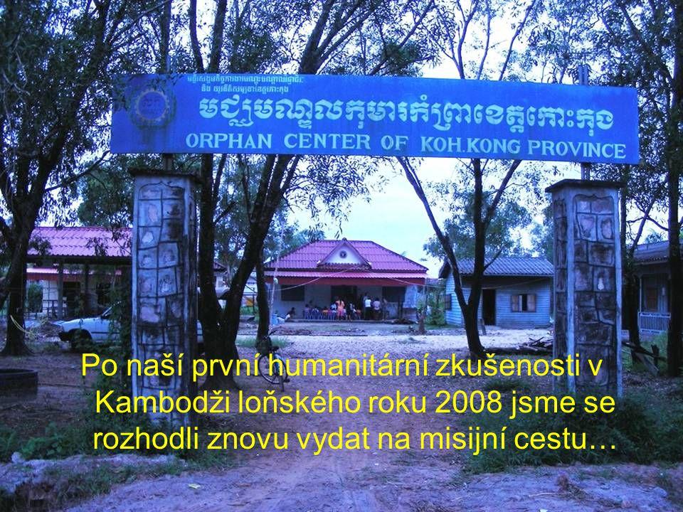 Po naší první humanitární zkušenosti v Kambodži loňského roku 2008 jsme se rozhodli znovu vydat na misijní cestu…