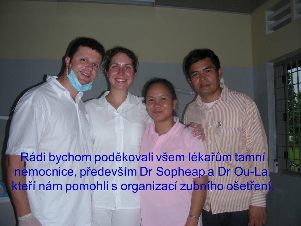 Rádi bychom poděkovali všem lékařům tamní nemocnice, především Dr Sopheap a Dr Ou-La, kteří nám pomohli s organizací zubního ošetření.