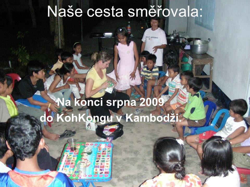 Naše cesta směřovala: Na konci srpna 2009 do KohKongu v Kambodži.