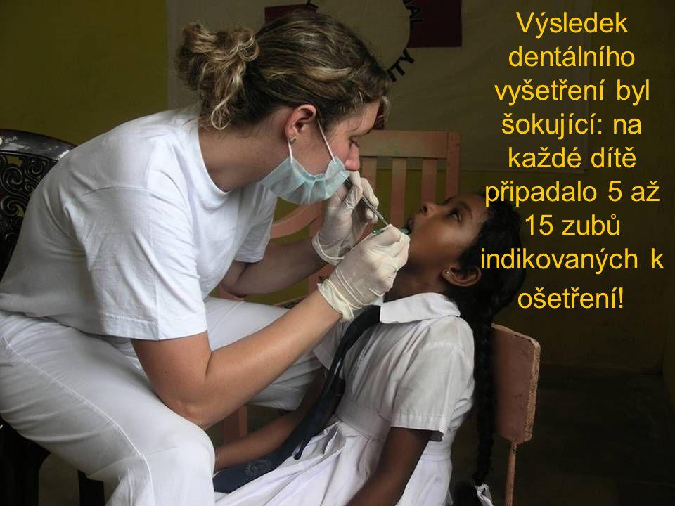 Výsledek dentálního vyšetření byl šokující: na každé dítě připadalo 5 až 15 zubů indikovaných k ošetření!