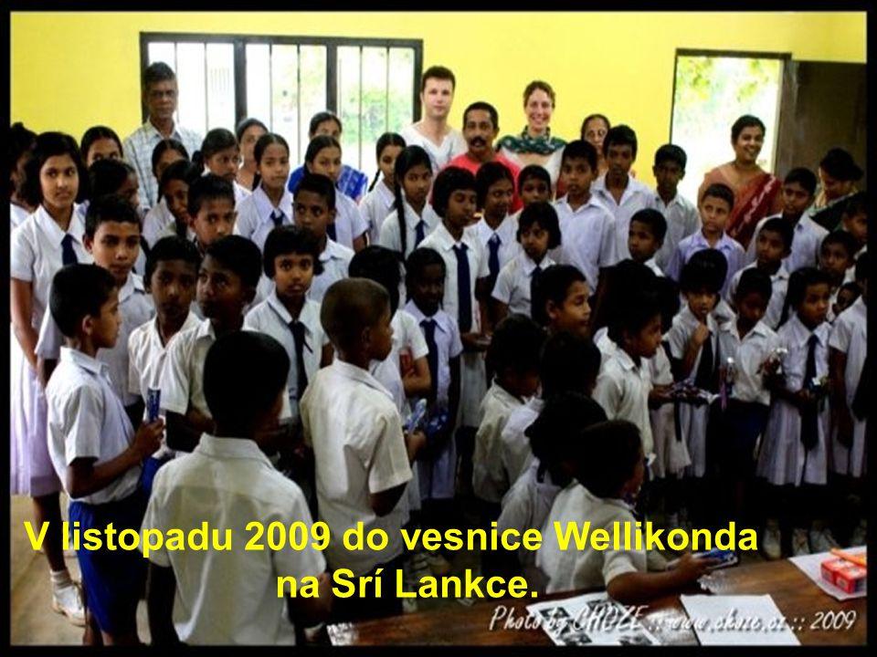 V listopadu 2009 do vesnice Wellikonda na Srí Lankce.