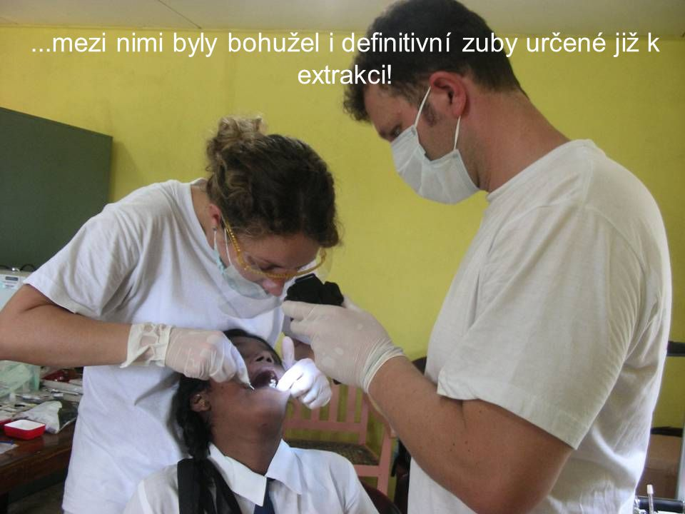 ...mezi nimi byly bohužel i definitivní zuby určené již k extrakci!