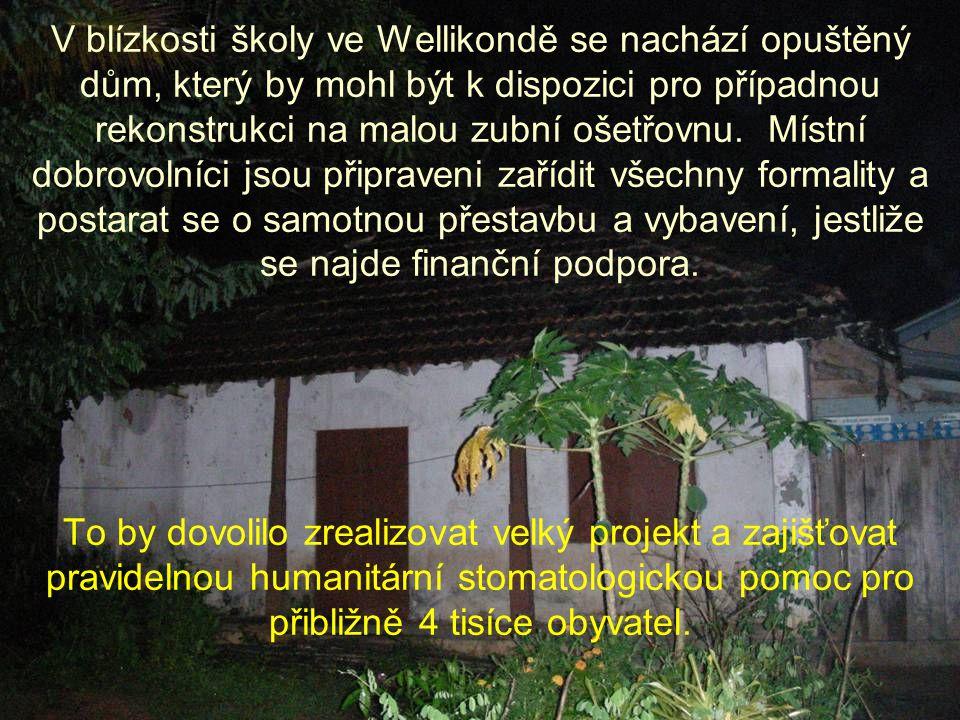 V blízkosti školy ve Wellikondě se nachází opuštěný dům, který by mohl být k dispozici pro případnou rekonstrukci na malou zubní ošetřovnu.