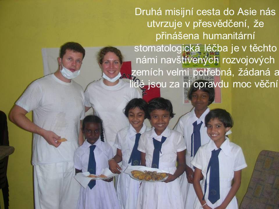 Druhá misijní cesta do Asie nás utvrzuje v přesvědčení, že přinášena humanitární stomatologická léčba je v těchto námi navštívených rozvojových zemích velmi potřebná, žádaná a lidé jsou za ni opravdu moc věční.