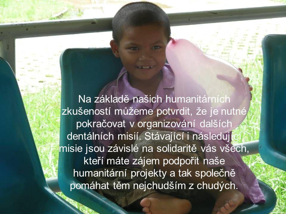Na základě našich humanitárních zkušeností můžeme potvrdit, že je nutné pokračovat v organizování dalších dentálních misií.