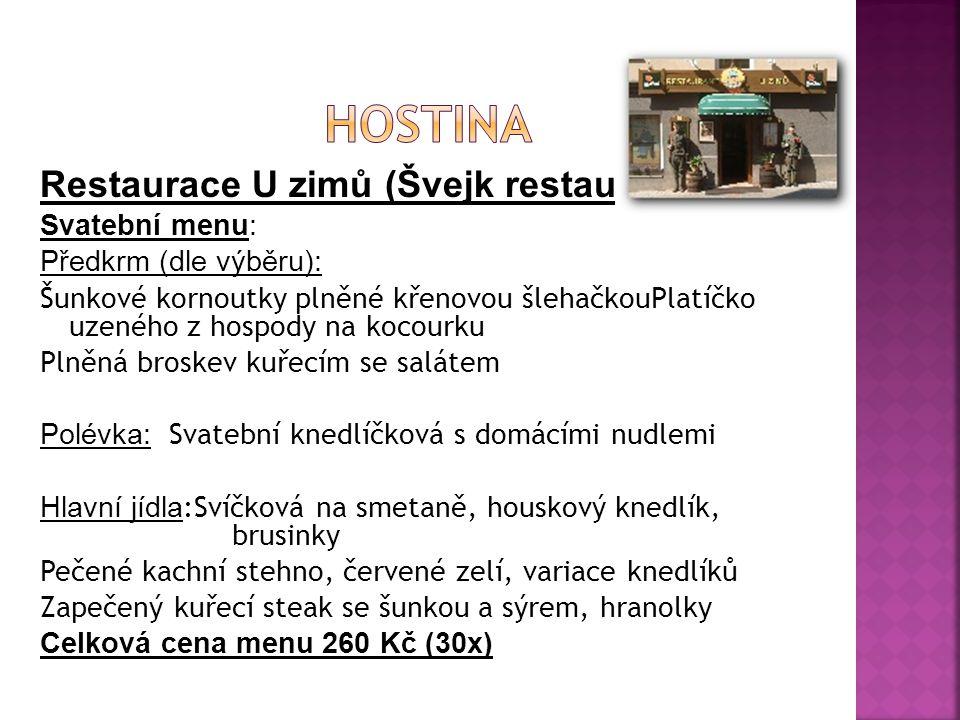 Restaurace U zimů (Švejk restaurant) Svatební menu: Předkrm (dle výběru): Šunkové kornoutky plněné křenovou šlehačkouPlatíčko uzeného z hospody na koc