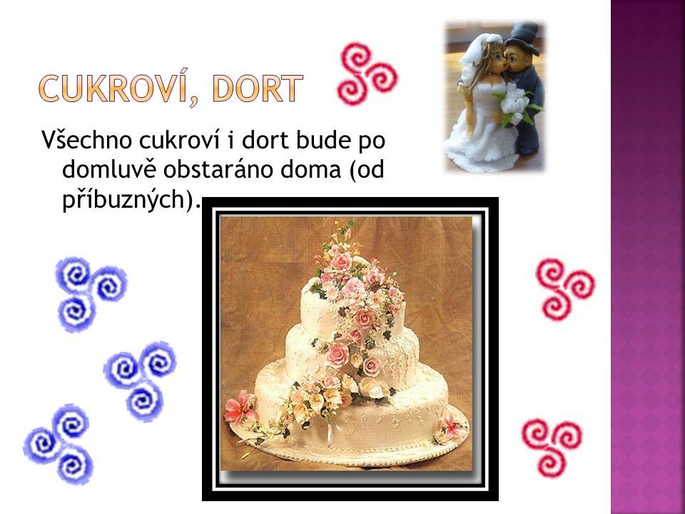 Všechno cukroví i dort bude po domluvě obstaráno doma (od příbuzných).