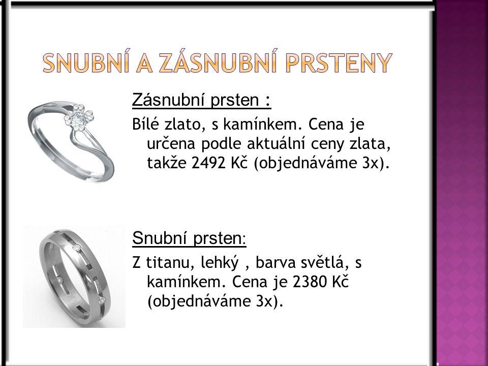 Zásnubní prsten : Bílé zlato, s kamínkem. Cena je určena podle aktuální ceny zlata, takže 2492 Kč (objednáváme 3x). Snubní prsten : Z titanu, lehký, b