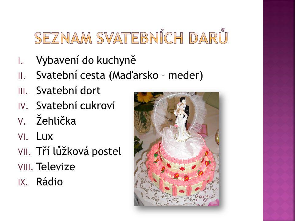 I. Vybavení do kuchyně II. Svatební cesta (Maďarsko – meder) III. Svatební dort IV. Svatební cukroví V. Žehlička VI. Lux VII. Tří lůžková postel VIII.