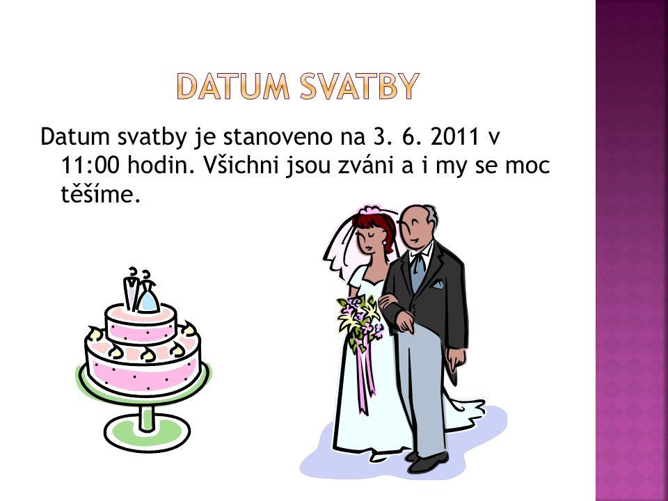 Datum svatby je stanoveno na 3. 6. 2011 v 11:00 hodin. Všichni jsou zváni a i my se moc těšíme.