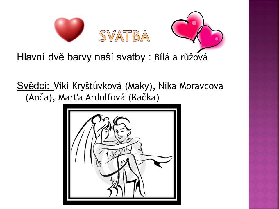 Hlavní dvě barvy naší svatby : Bílá a růžová Svědci : Viki Kryštůvková (Maky), Nika Moravcová (Anča), Marťa Ardolfová (Kačka)