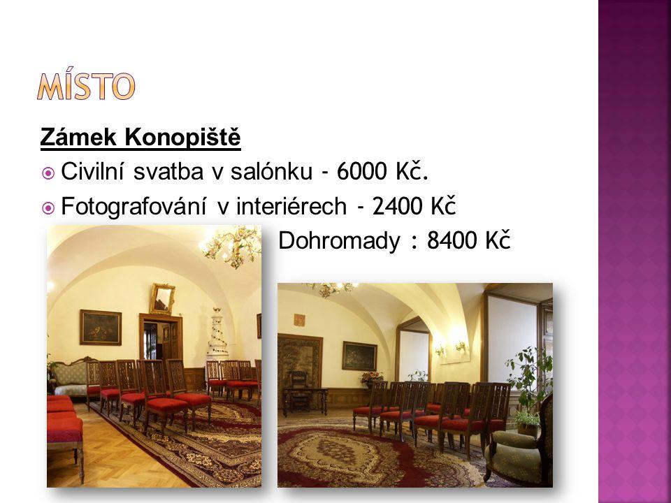 Zámek Konopiště  Civilní svatba v salónku - 6000 Kč.  Fotografování v interiérech - 2400 Kč Dohromady : 8400 Kč