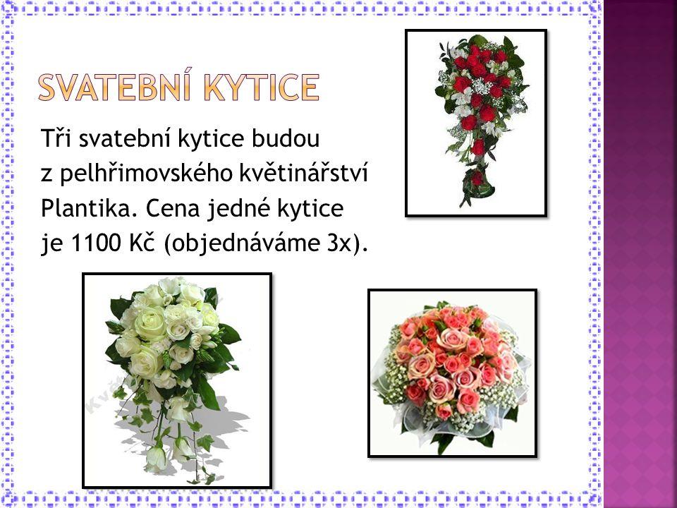 Tři svatební kytice budou z pelhřimovského květinářství Plantika. Cena jedné kytice je 1100 Kč (objednáváme 3x).