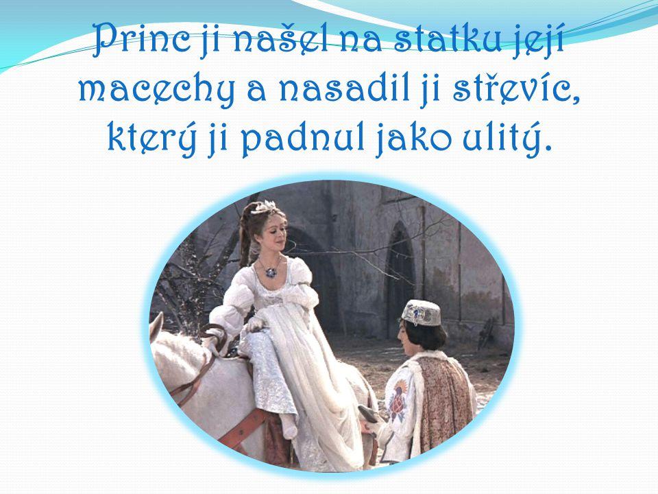 Princ ji našel na statku její macechy a nasadil ji st ř evíc, který ji padnul jako ulitý.