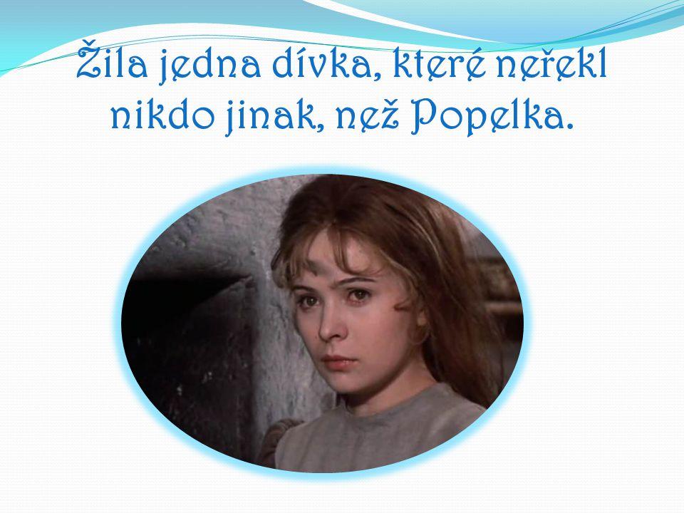 Žila jedna dívka, které ne ř ekl nikdo jinak, než Popelka.