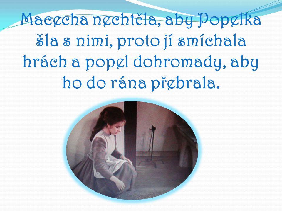 Macecha necht ě la, aby Popelka šla s nimi, proto jí smíchala hrách a popel dohromady, aby ho do rána p ř ebrala.