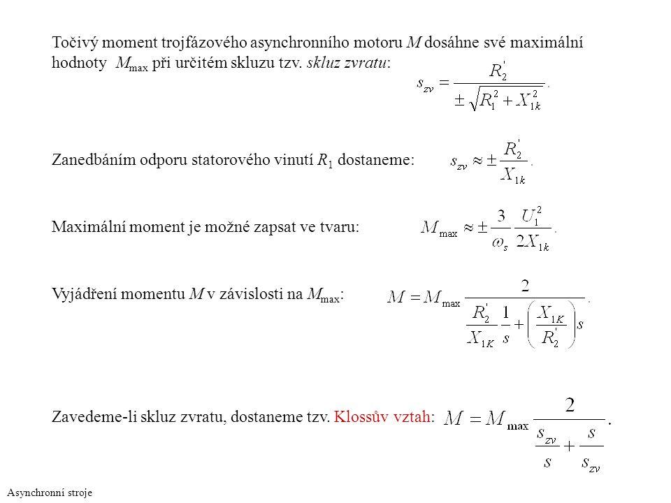 Asynchronní stroje Točivý moment trojfázového asynchronního motoru M dosáhne své maximální hodnoty M max při určitém skluzu tzv. skluz zvratu: Zanedbá