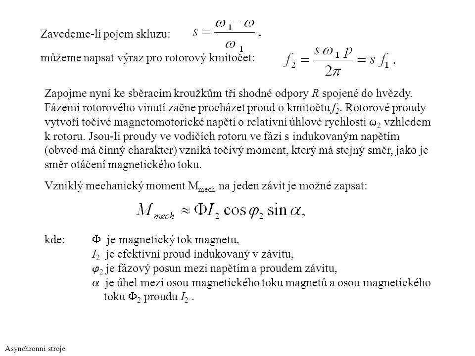 Zavedeme-li pojem skluzu: můžeme napsat výraz pro rotorový kmitočet: Zapojme nyní ke sběracím kroužkům tři shodné odpory R spojené do hvězdy. Fázemi r