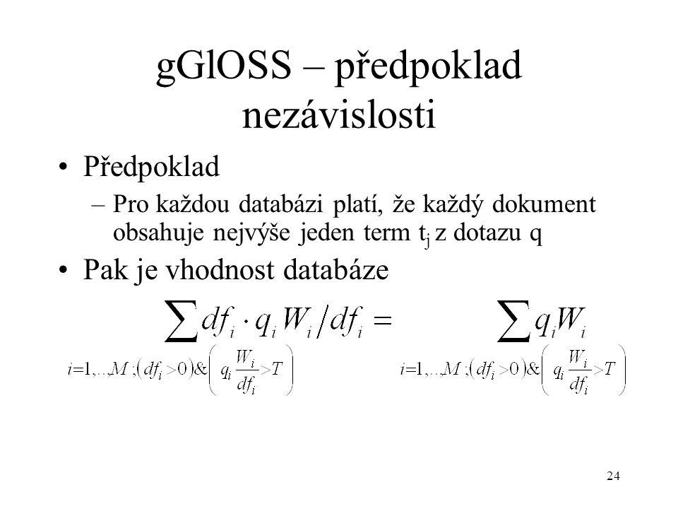 24 gGlOSS – předpoklad nezávislosti Předpoklad –Pro každou databázi platí, že každý dokument obsahuje nejvýše jeden term t j z dotazu q Pak je vhodnos