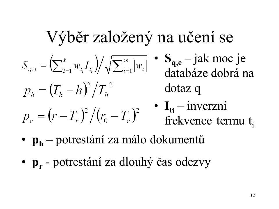 32 Výběr založený na učení se S q,e – jak moc je databáze dobrá na dotaz q I t i – inverzní frekvence termu t i p h – potrestání za málo dokumentů p r - potrestání za dlouhý čas odezvy