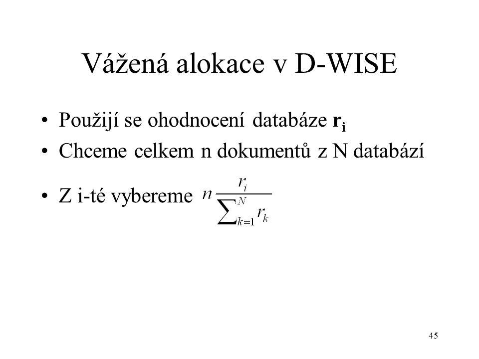 45 Vážená alokace v D-WISE Použijí se ohodnocení databáze r i Chceme celkem n dokumentů z N databází Z i-té vybereme