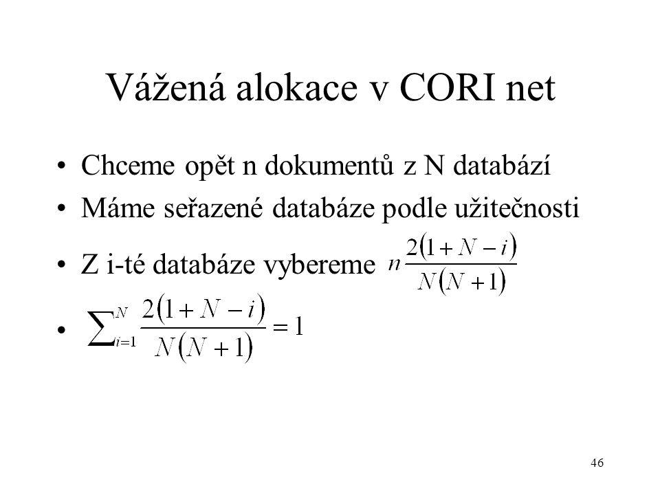 46 Vážená alokace v CORI net Chceme opět n dokumentů z N databází Máme seřazené databáze podle užitečnosti Z i-té databáze vybereme