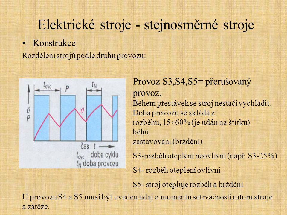 Elektrické stroje - stejnosměrné stroje Konstrukce Rozdělení strojů podle druhu provozu: Provoz S3,S4,S5= přerušovaný provoz. Během přestávek se stroj