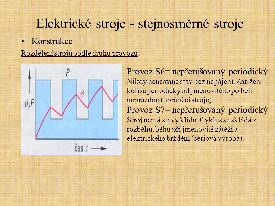 Elektrické stroje - stejnosměrné stroje Konstrukce Rozdělení strojů podle druhu provozu: Provoz S6= nepřerušovaný periodický Nikdy nenastane stav bez napájení.