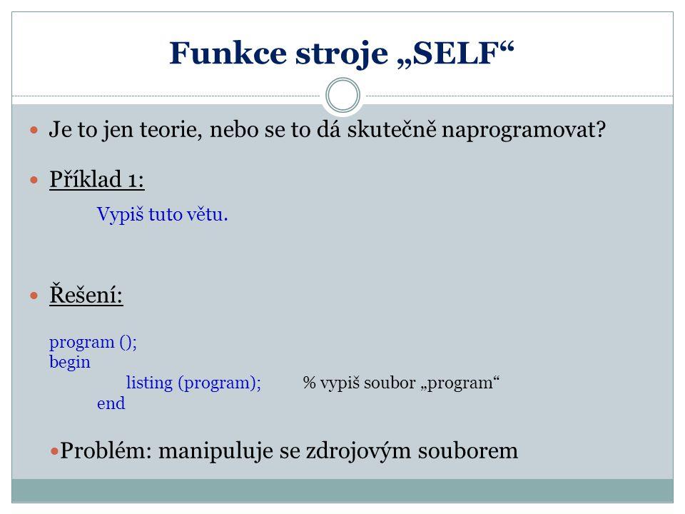 """Funkce stroje """"SELF"""" Je to jen teorie, nebo se to dá skutečně naprogramovat? Příklad 1: Vypiš tuto větu. Řešení: program (); begin listing (program);"""