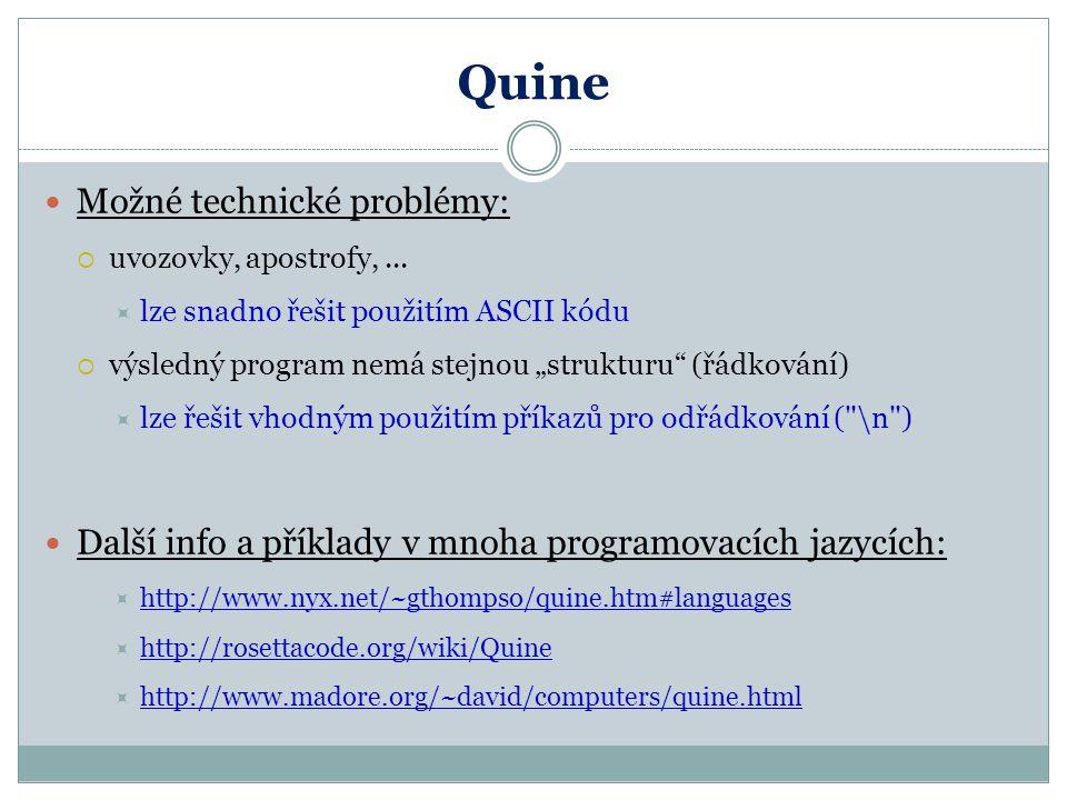 """Quine Možné technické problémy:  uvozovky, apostrofy,...  lze snadno řešit použitím ASCII kódu  výsledný program nemá stejnou """"strukturu"""" (řádkován"""