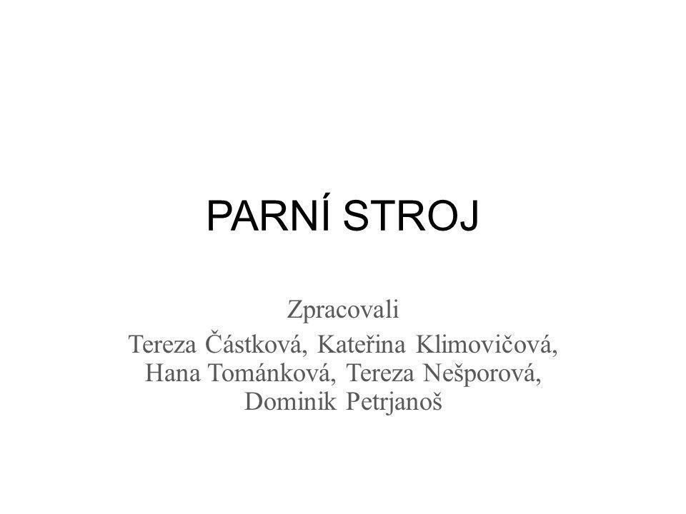 PARNÍ STROJ Zpracovali Tereza Částková, Kateřina Klimovičová, Hana Tománková, Tereza Nešporová, Dominik Petrjanoš