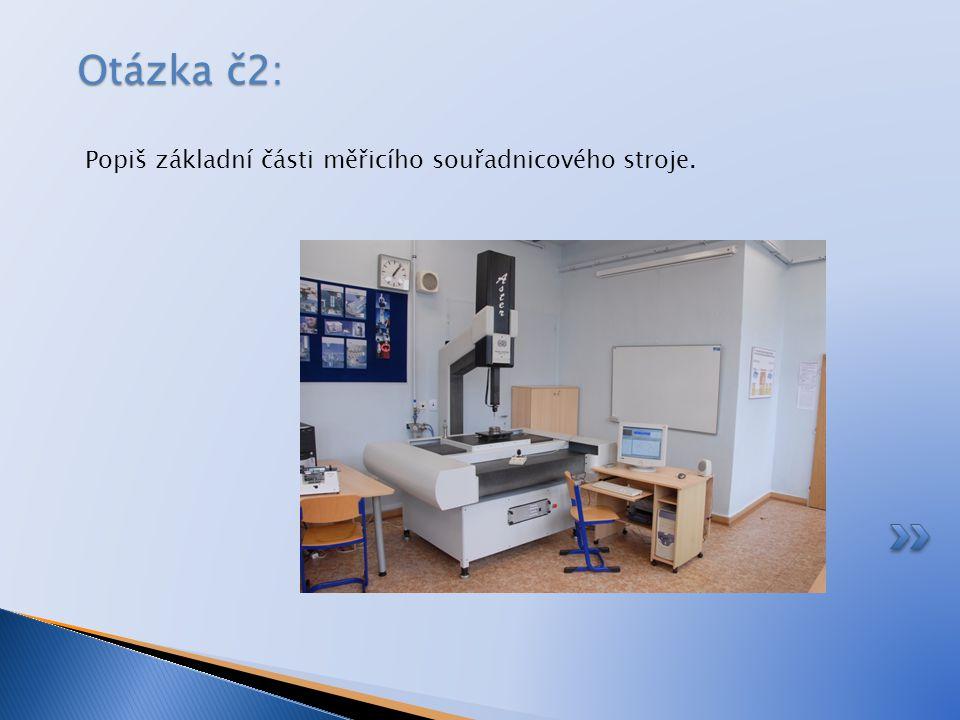 Otázka č2: Popiš základní části měřicího souřadnicového stroje.
