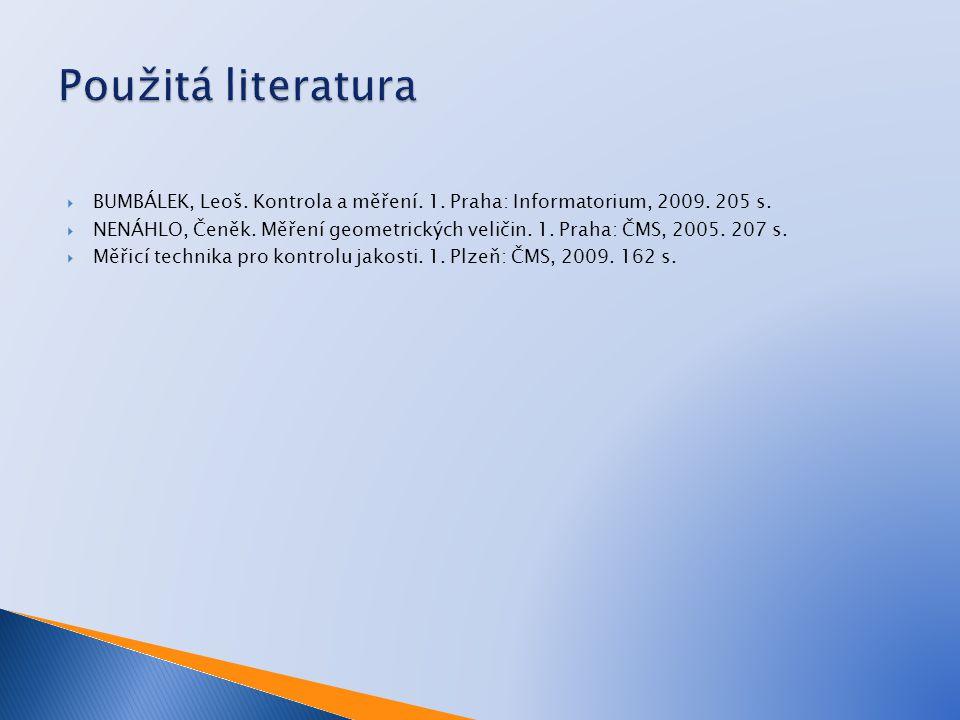  BUMBÁLEK, Leoš. Kontrola a měření. 1. Praha: Informatorium, 2009. 205 s.  NENÁHLO, Čeněk. Měření geometrických veličin. 1. Praha: ČMS, 2005. 207 s.