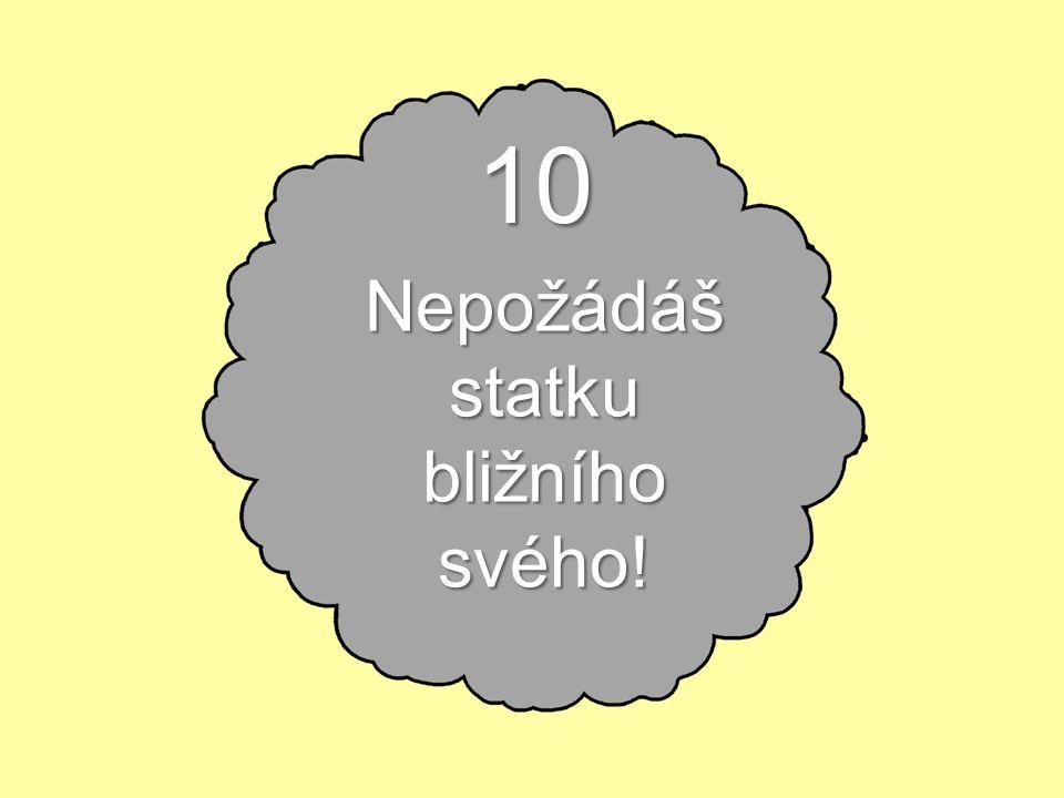 10 Nepožádáš statku bližního svého!
