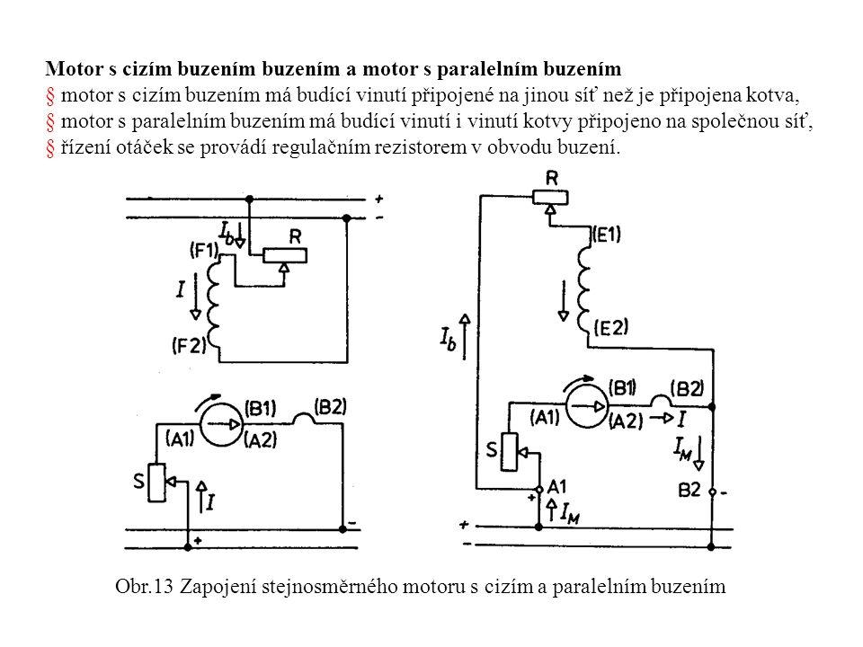 Motor s cizím buzením buzením a motor s paralelním buzením § motor s cizím buzením má budící vinutí připojené na jinou síť než je připojena kotva, § motor s paralelním buzením má budící vinutí i vinutí kotvy připojeno na společnou síť, § řízení otáček se provádí regulačním rezistorem v obvodu buzení.