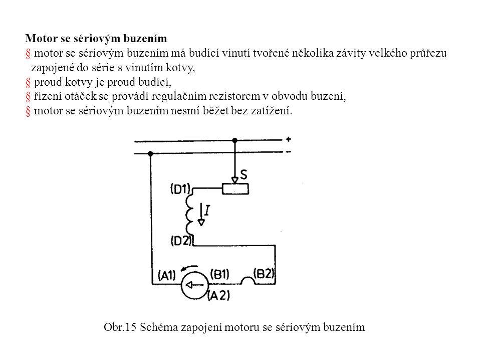 Motor se sériovým buzením § motor se sériovým buzením má budící vinutí tvořené několika závity velkého průřezu zapojené do série s vinutím kotvy, § proud kotvy je proud budící, § řízení otáček se provádí regulačním rezistorem v obvodu buzení, § motor se sériovým buzením nesmí běžet bez zatížení.