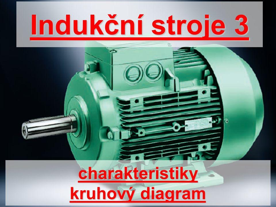 charakteristiky kruhový diagram Indukční stroje 3