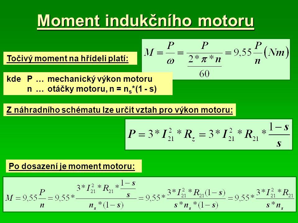 Moment indukčního motoru Točivý moment na hřídeli platí: kde P…mechanický výkon motoru n…otáčky motoru, n = n s *(1 - s) Z náhradního schématu lze urč