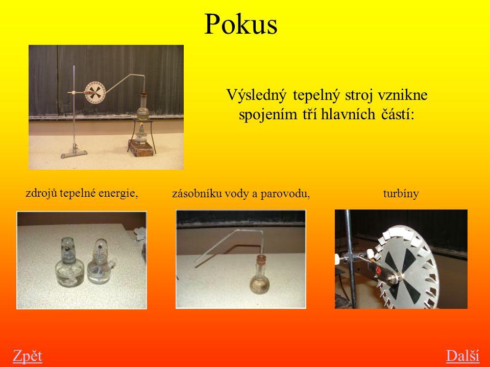 Pokus Zpět Výsledný tepelný stroj vznikne spojením tří hlavních částí: zdrojů tepelné energie, zásobníku vody a parovodu, turbíny Další
