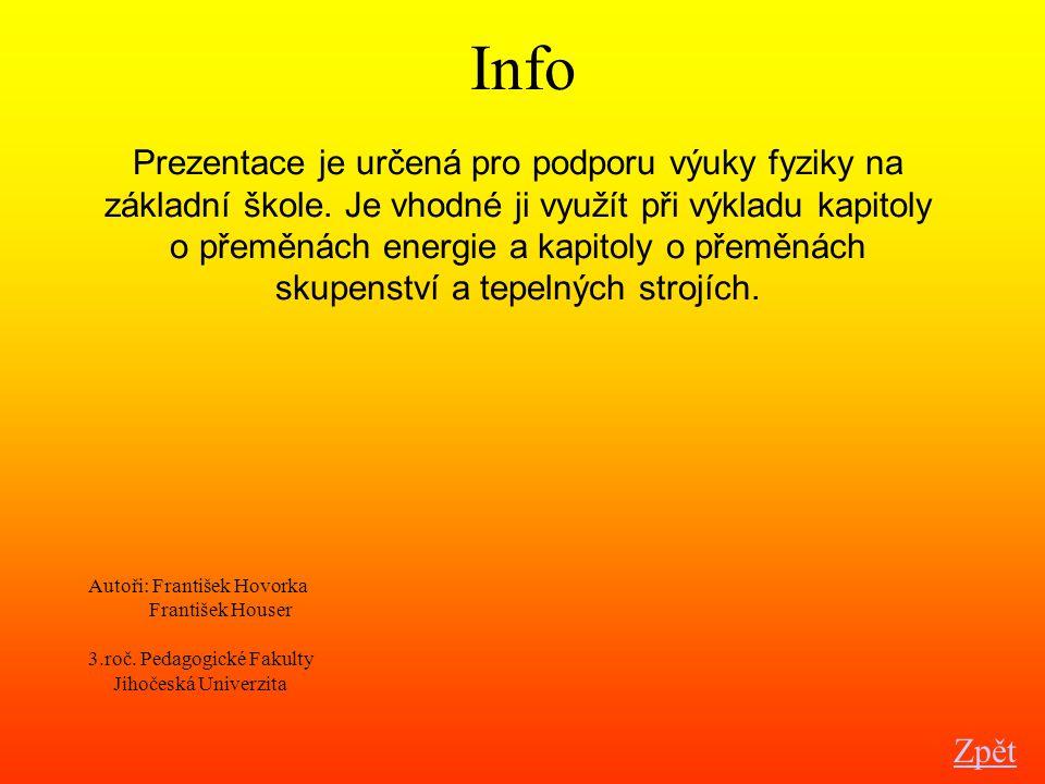 Info Prezentace je určená pro podporu výuky fyziky na základní škole. Je vhodné ji využít při výkladu kapitoly o přeměnách energie a kapitoly o přeměn