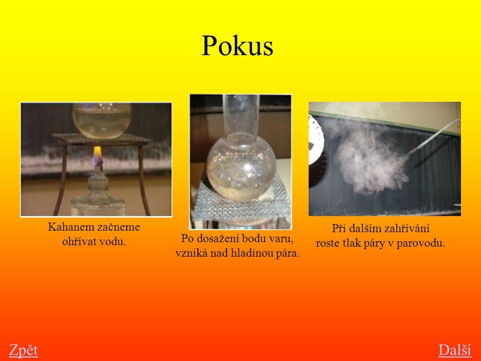Pokus ZpětDalší Kahanem začneme ohřívat vodu. Po dosažení bodu varu, vzniká nad hladinou pára. Při dalším zahřívání roste tlak páry v parovodu.