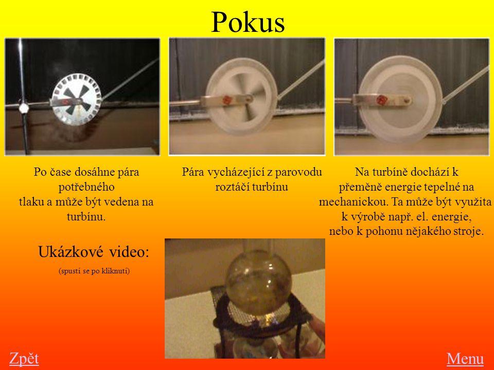 Pokus Zpět Menu Pára vycházející z parovodu roztáčí turbínu Po čase dosáhne pára potřebného tlaku a může být vedena na turbínu. Na turbíně dochází k p