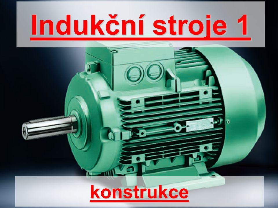 Konstrukce 1.Kostra motoru*litina nebo hliník (malé motory) *není součástí magnetického obvodu *žebra umožňují lepší odvod tepla 2.Ložiska*valivá (kuličková) ložiska *provedení ložiska je dáno provozem motoru (axiální a radiální namáhání) *životnost ložiska je podle druhu provozu 20 000 – 40 000 hodin *požadavky na domazávání jsou dány výrobcem 3.Ventilátor*plastový, způsob chlazení je dán výrobcem