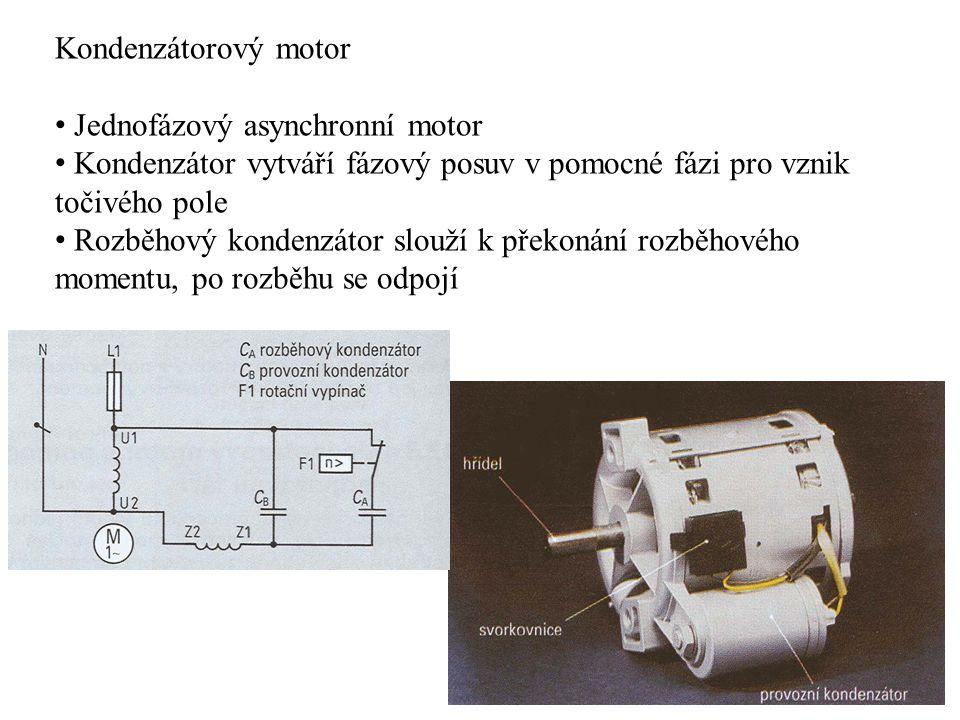 Kondenzátorový motor Jednofázový asynchronní motor Kondenzátor vytváří fázový posuv v pomocné fázi pro vznik točivého pole Rozběhový kondenzátor slouž