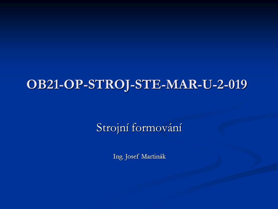 OB21-OP-STROJ-STE-MAR-U-2-019 Strojní formování Ing. Josef Martinák