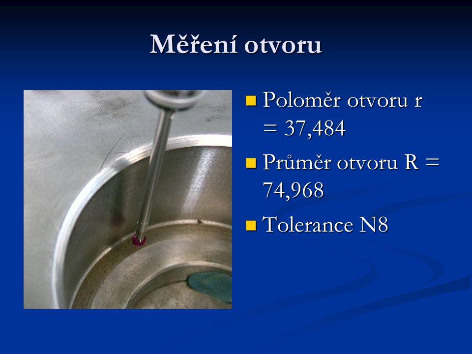 Měření otvoru Poloměr otvoru r = 37,484 Poloměr otvoru r = 37,484 Průměr otvoru R = 74,968 Průměr otvoru R = 74,968 Tolerance N8 Tolerance N8
