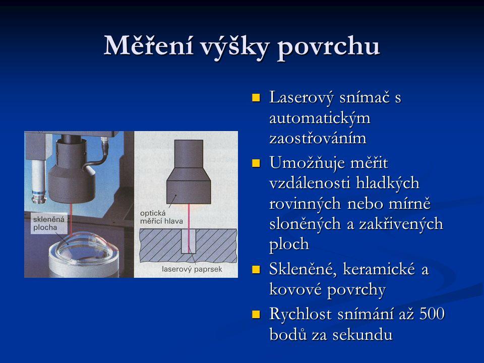 Měření výšky povrchu Laserový snímač s automatickým zaostřováním Laserový snímač s automatickým zaostřováním Umožňuje měřit vzdálenosti hladkých rovin