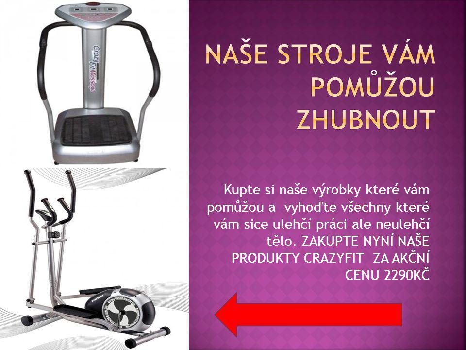 Kupte si naše výrobky které vám pomůžou a vyhoďte všechny které vám sice ulehčí práci ale neulehčí tělo.