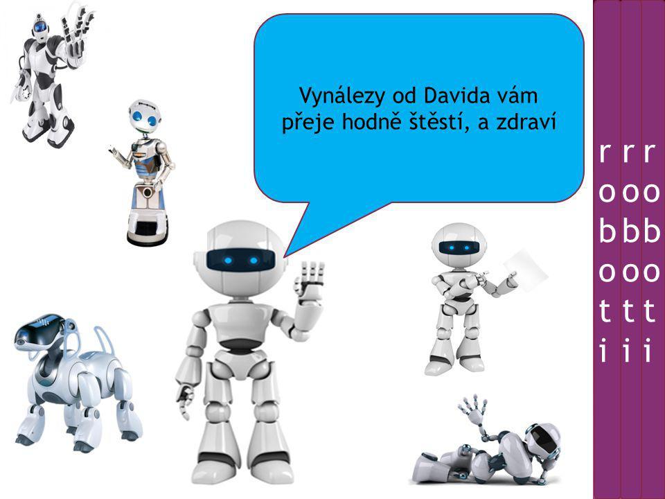 Vynálezy od Davida vám přeje hodně štěstí, a zdraví robotiroboti robotiroboti robotiroboti