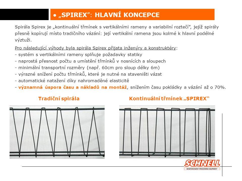 """● """"SPIREX Automatický multifunkční stroj schopný zpracovávat za studena taženou i za tepla válcovanou ocel ve svitcích, schopný vyrábět kontinuální třmínek """"SPIREX nebo jednotlivé třmínky jako třmínkovačka."""